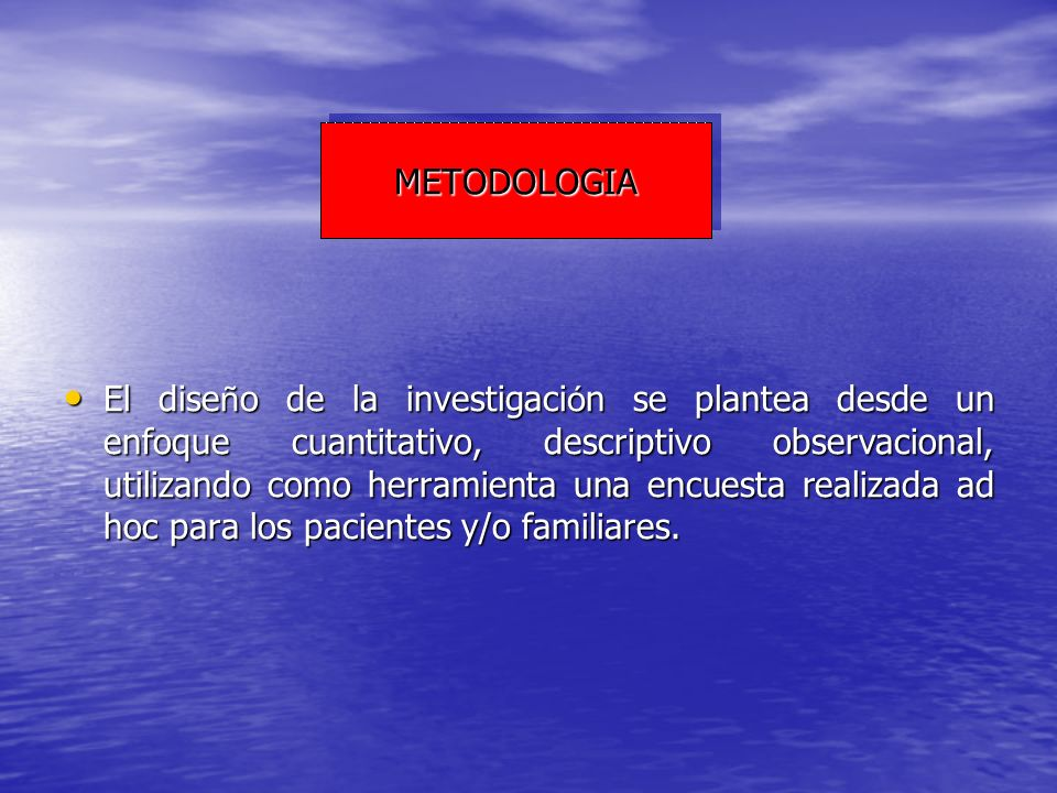 METODOLOGIAMETODOLOGIA El dise ñ o de la investigaci ó n se plantea desde un enfoque cuantitativo, descriptivo observacional, utilizando como herramie