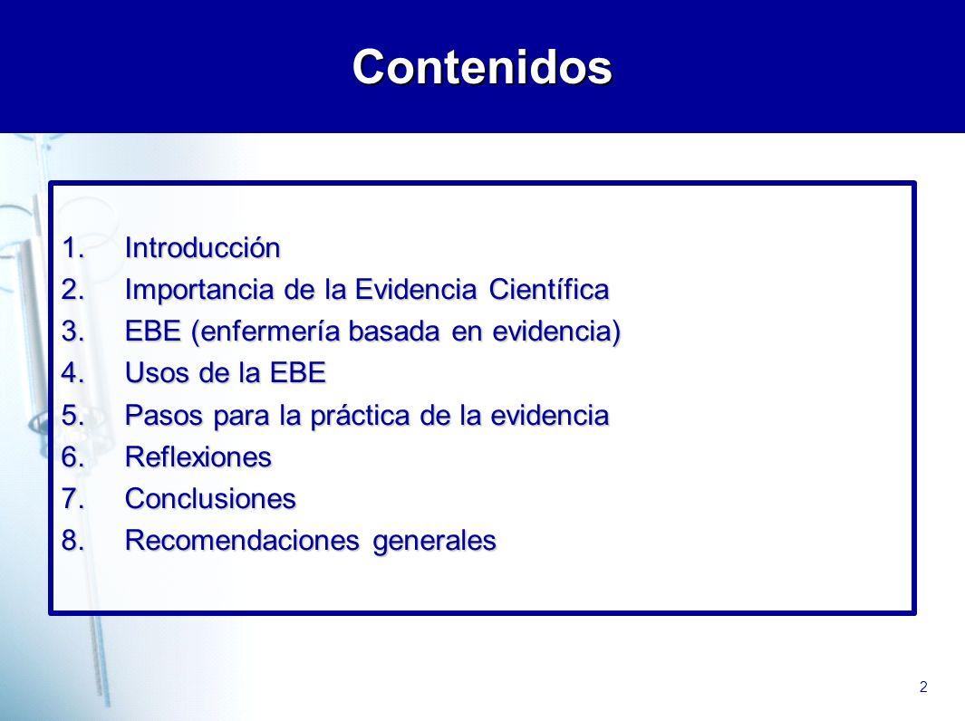2 Contenidos 1.Introducción 2.Importancia de la Evidencia Científica 3.EBE (enfermería basada en evidencia) 4.Usos de la EBE 5.Pasos para la práctica