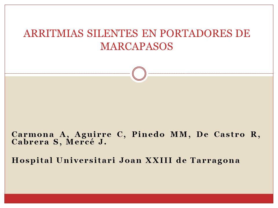 Carmona A, Aguirre C, Pinedo MM, De Castro R, Cabrera S, Mercé J. Hospital Universitari Joan XXIII de Tarragona ARRITMIAS SILENTES EN PORTADORES DE MA