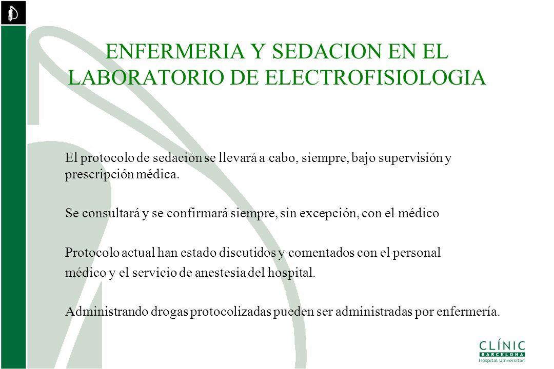 ENFERMERIA Y SEDACION EN EL LABORATORIO DE ELECTROFISIOLOGIA El protocolo de sedación se llevará a cabo, siempre, bajo supervisión y prescripción médi