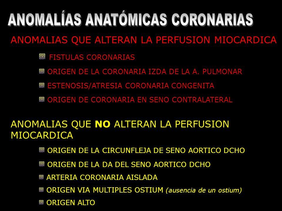 ANOMALIAS QUE ALTERAN LA PERFUSION MIOCARDICA FISTULAS CORONARIAS ORIGEN DE LA CORONARIA IZDA DE LA A. PULMONAR ESTENOSIS/ATRESIA CORONARIA CONGENITA