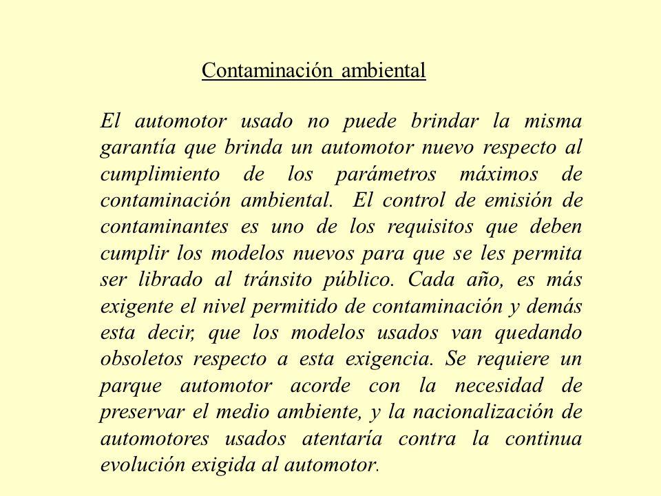 Contaminación ambiental El automotor usado no puede brindar la misma garantía que brinda un automotor nuevo respecto al cumplimiento de los parámetros máximos de contaminación ambiental.