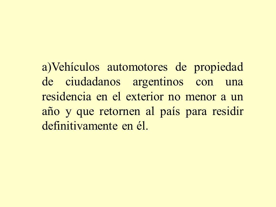 a)Vehículos automotores de propiedad de ciudadanos argentinos con una residencia en el exterior no menor a un año y que retornen al país para residir definitivamente en él.