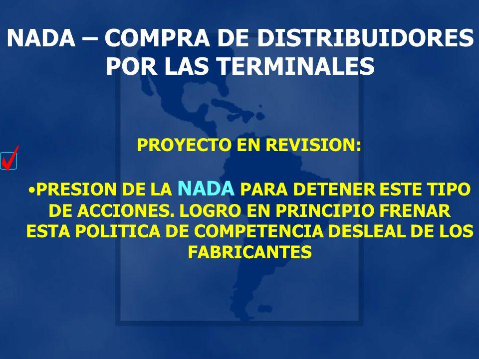 NADA – COMPRA DE DISTRIBUIDORES POR LAS TERMINALES PROYECTO EN REVISION: PRESION DE LA NADA PARA DETENER ESTE TIPO DE ACCIONES.