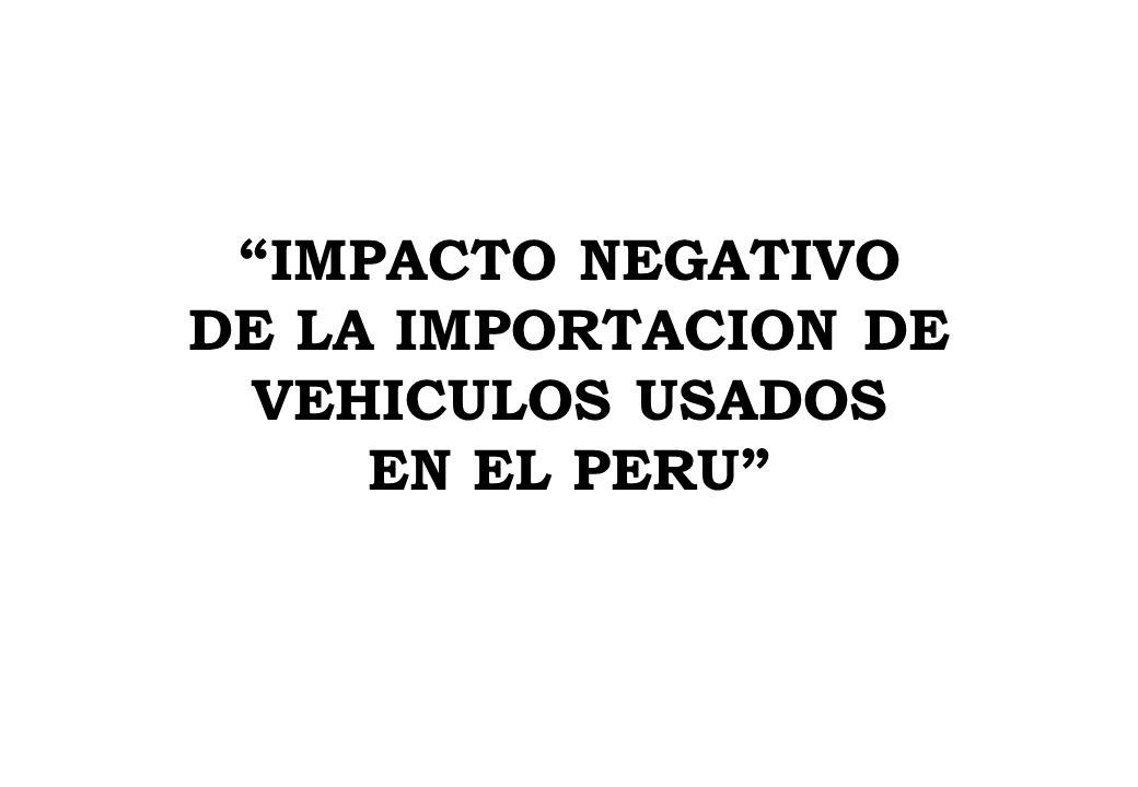 IMPACTO NEGATIVO DE LA IMPORTACION DE VEHICULOS USADOS EN EL PERU