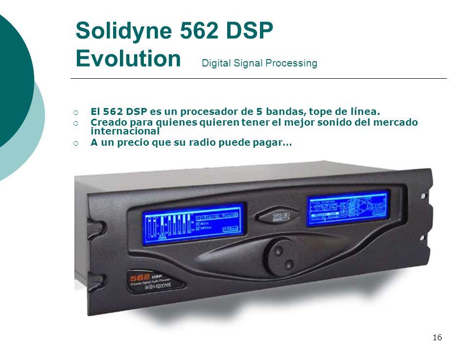 16 Solidyne 562 DSP Evolution Digital Signal Processing El 562 DSP es un procesador de 5 bandas, tope de línea. Creado para quienes quieren tener el m