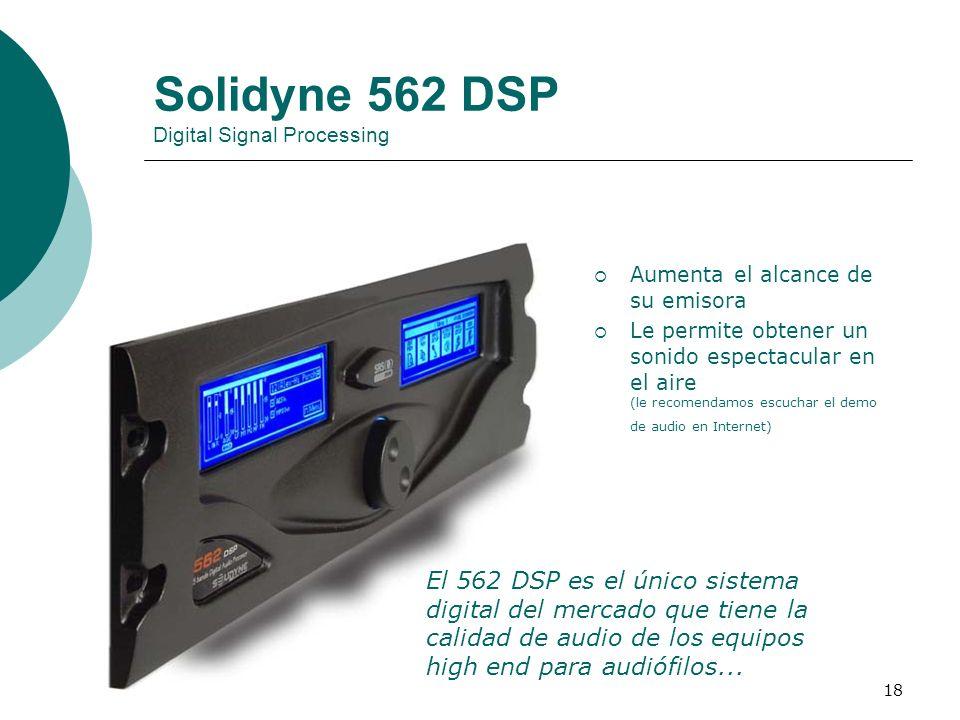 18 Solidyne 562 DSP Digital Signal Processing El 562 DSP es el único sistema digital del mercado que tiene la calidad de audio de los equipos high end
