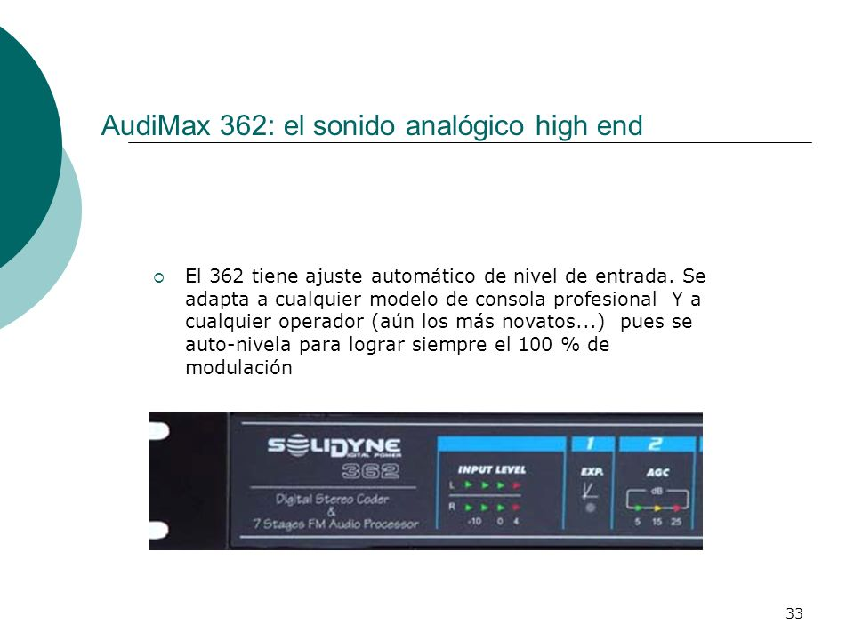 33 AudiMax 362: el sonido analógico high end El 362 tiene ajuste automático de nivel de entrada. Se adapta a cualquier modelo de consola profesional Y