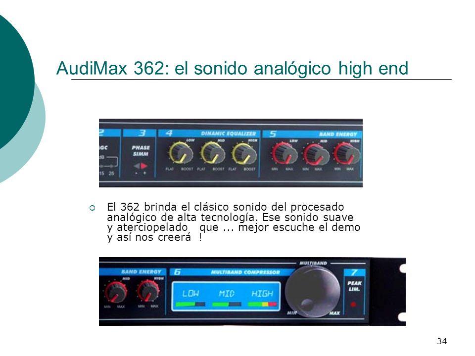 34 AudiMax 362: el sonido analógico high end El 362 brinda el clásico sonido del procesado analógico de alta tecnología. Ese sonido suave y aterciopel