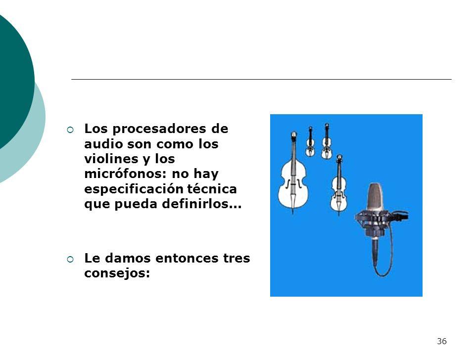 36 Los procesadores de audio son como los violines y los micrófonos: no hay especificación técnica que pueda definirlos... Le damos entonces tres cons