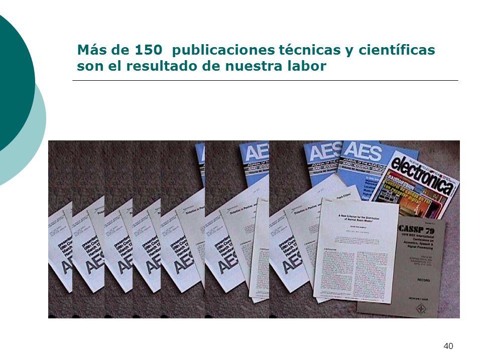 40 Más de 150 publicaciones técnicas y científicas son el resultado de nuestra labor
