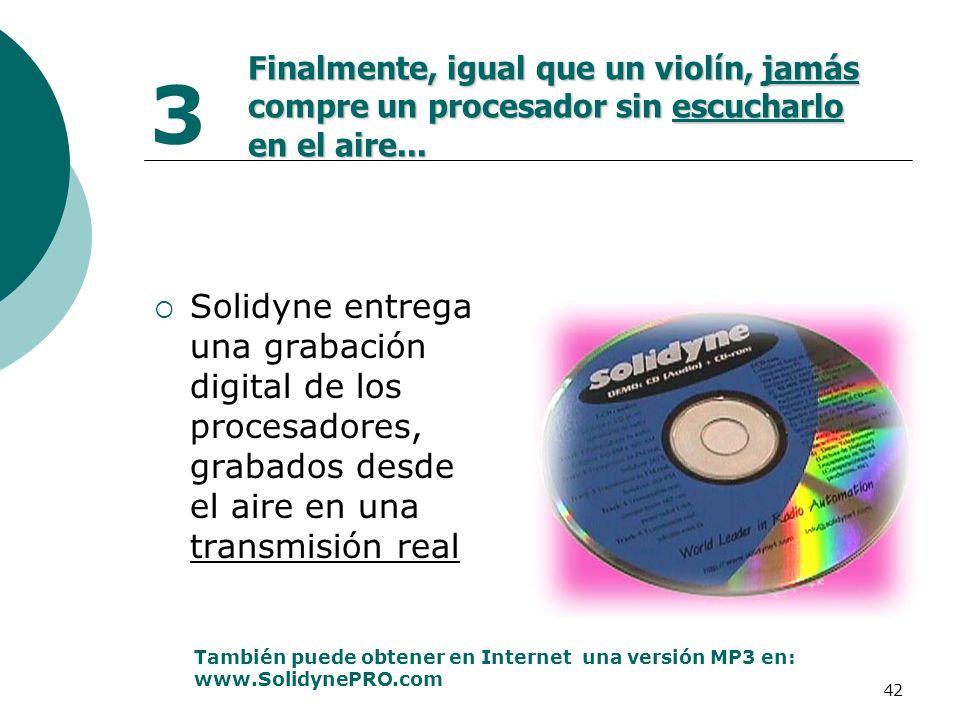 42 3 Solidyne entrega una grabación digital de los procesadores, grabados desde el aire en una transmisión real También puede obtener en Internet una