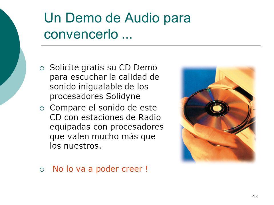 43 Un Demo de Audio para convencerlo... Solicite gratis su CD Demo para escuchar la calidad de sonido inigualable de los procesadores Solidyne Compare