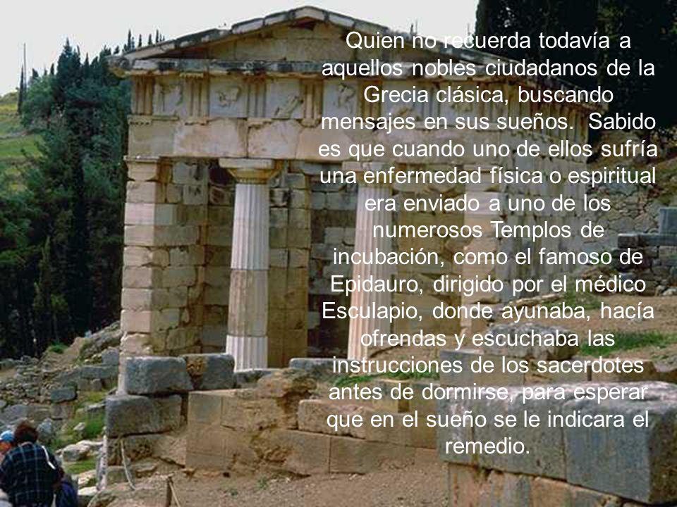 Quien no recuerda todavía a aquellos nobles ciudadanos de la Grecia clásica, buscando mensajes en sus sueños. Sabido es que cuando uno de ellos sufría