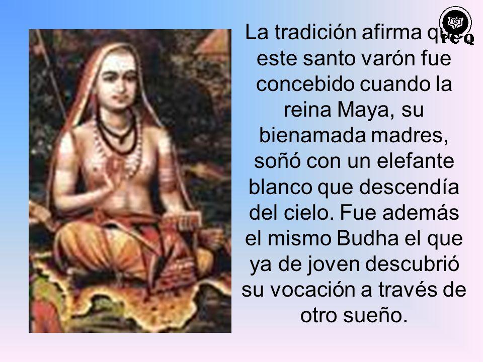 La tradición afirma que este santo varón fue concebido cuando la reina Maya, su bienamada madres, soñó con un elefante blanco que descendía del cielo.