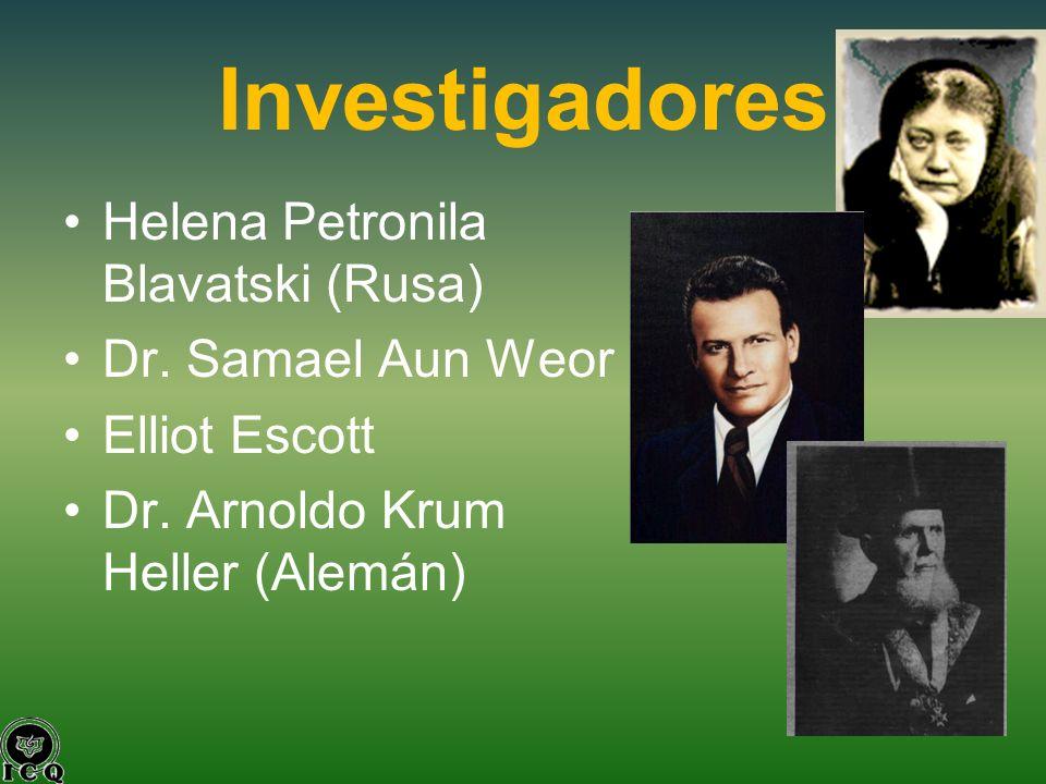 Investigadores Helena Petronila Blavatski (Rusa) Dr. Samael Aun Weor Elliot Escott Dr. Arnoldo Krum Heller (Alemán)