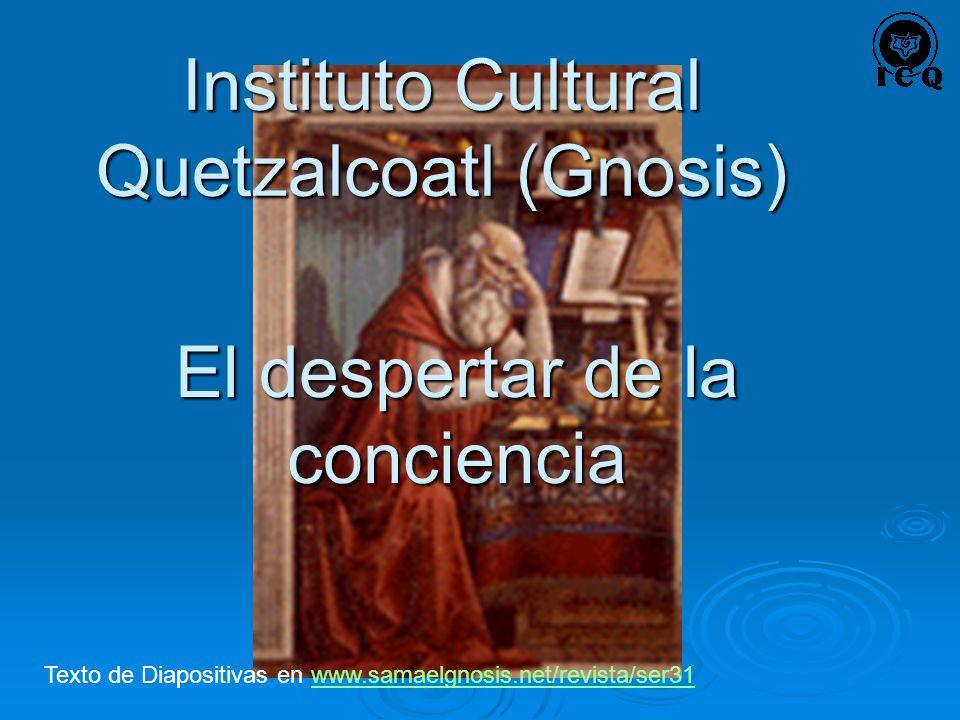 El despertar de la conciencia Texto de Diapositivas en www.samaelgnosis.net/revista/ser31www.samaelgnosis.net/revista/ser31 Instituto Cultural Quetzal