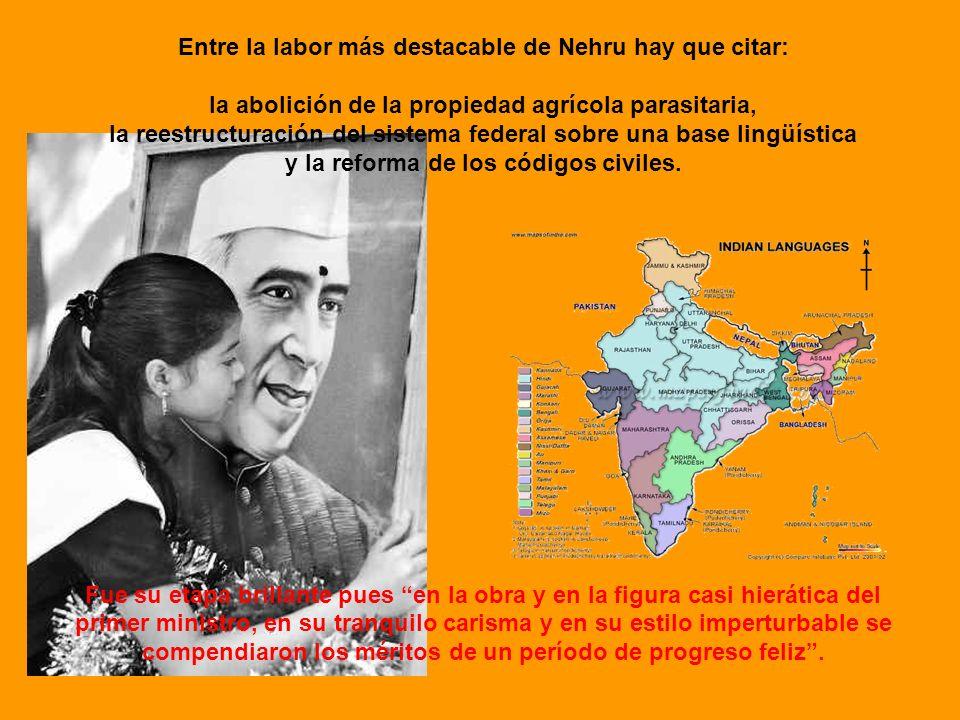 Entre la labor más destacable de Nehru hay que citar: la abolición de la propiedad agrícola parasitaria, la reestructuración del sistema federal sobre
