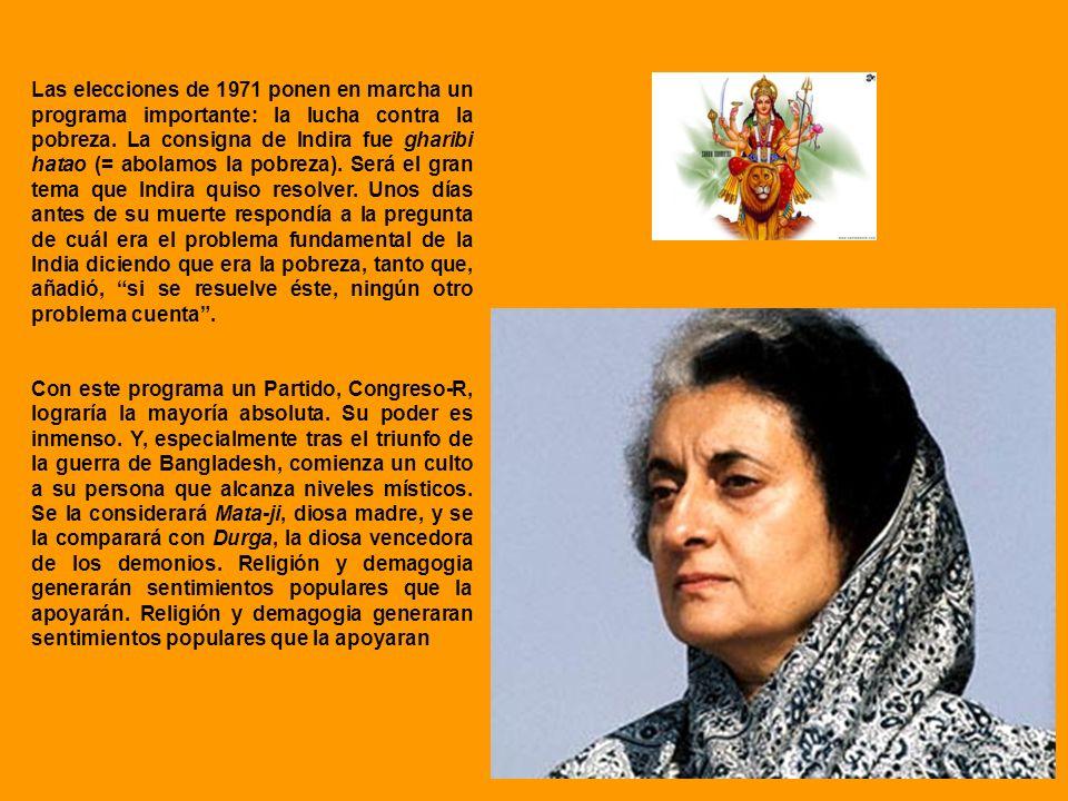 Las elecciones de 1971 ponen en marcha un programa importante: la lucha contra la pobreza. La consigna de Indira fue gharibi hatao (= abolamos la pobr