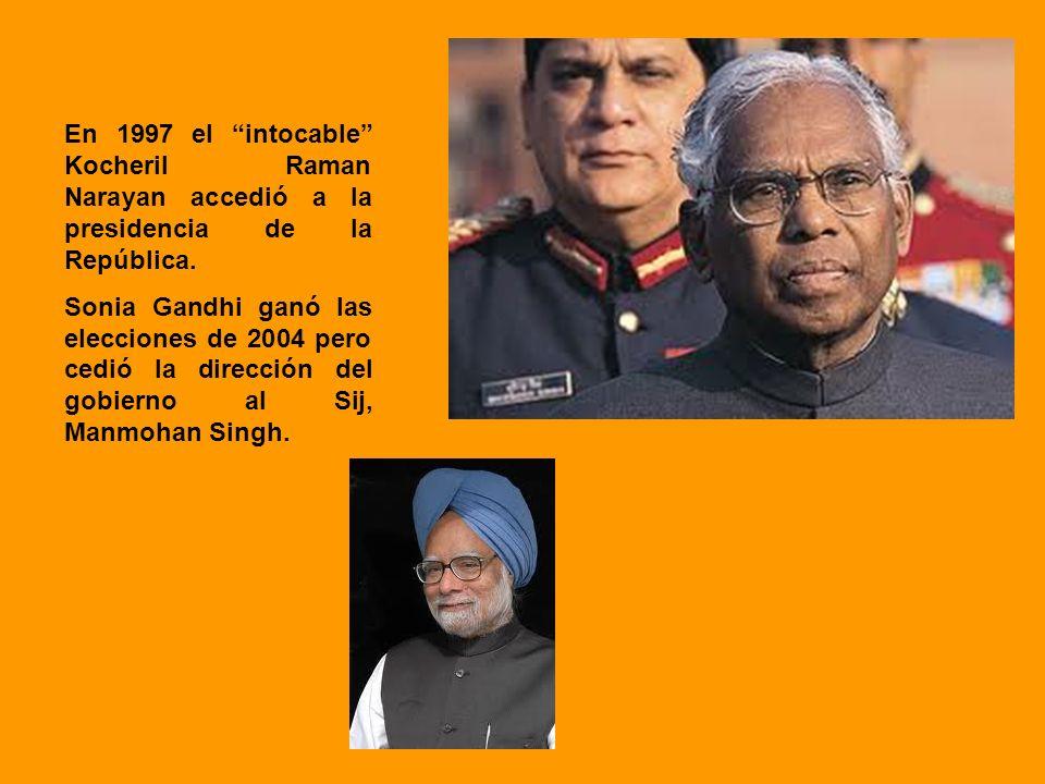 En 1997 el intocable Kocheril Raman Narayan accedió a la presidencia de la República. Sonia Gandhi ganó las elecciones de 2004 pero cedió la dirección