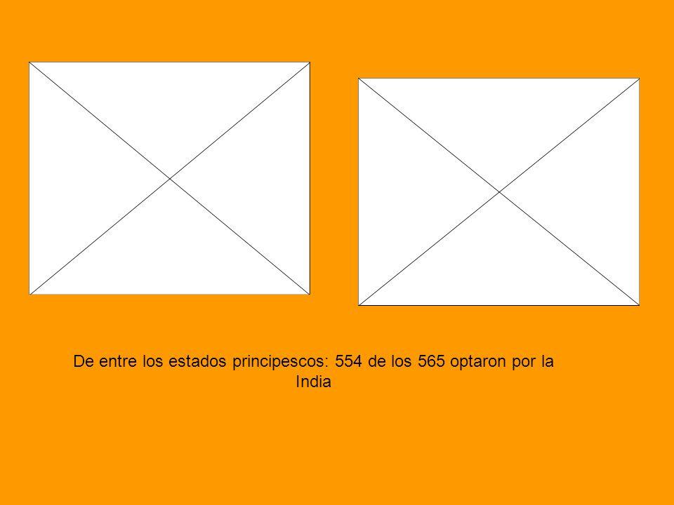 De entre los estados principescos: 554 de los 565 optaron por la India