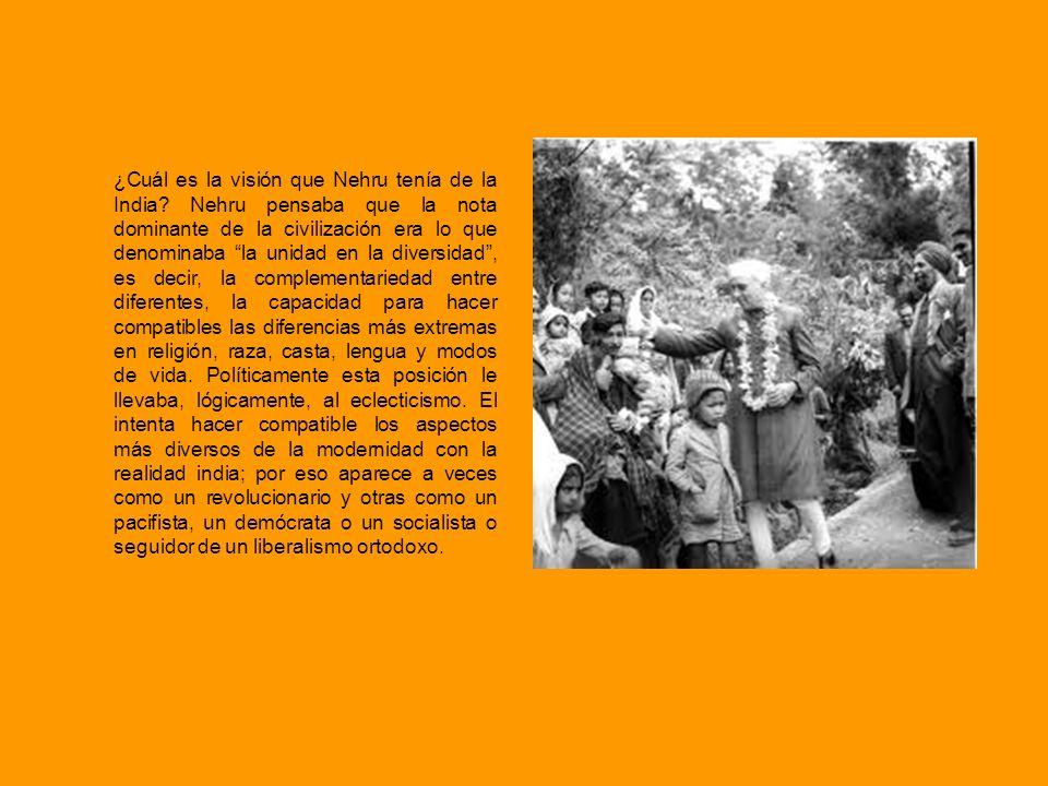 ¿Cuál es la visión que Nehru tenía de la India? Nehru pensaba que la nota dominante de la civilización era lo que denominaba la unidad en la diversida