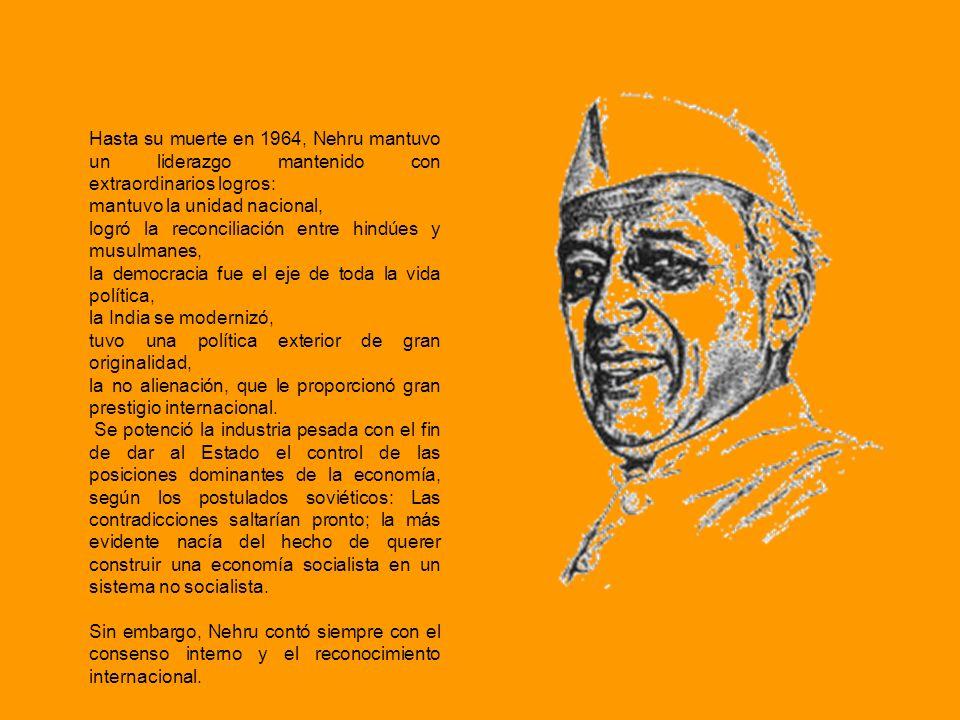 Hasta su muerte en 1964, Nehru mantuvo un liderazgo mantenido con extraordinarios logros: mantuvo la unidad nacional, logró la reconciliación entre hi