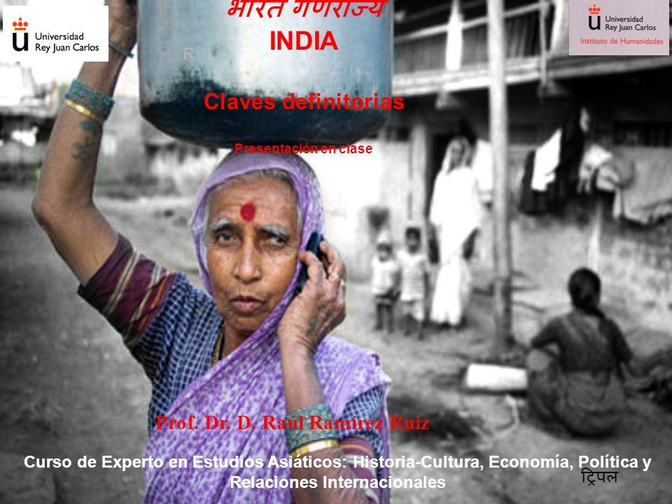 INDIA Claves definitorias Presentación en clase Prof. Dr. D. Raúl Ramírez Ruiz Curso de Experto en Estudios Asiáticos: Historia-Cultura, Economía, Pol
