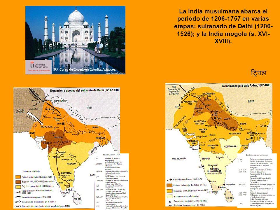 La India musulmana abarca el periodo de 1206-1757 en varias etapas: sultanado de Delhi (1206- 1526); y la India mogola (s. XVI- XVIII). R 3. Curso de