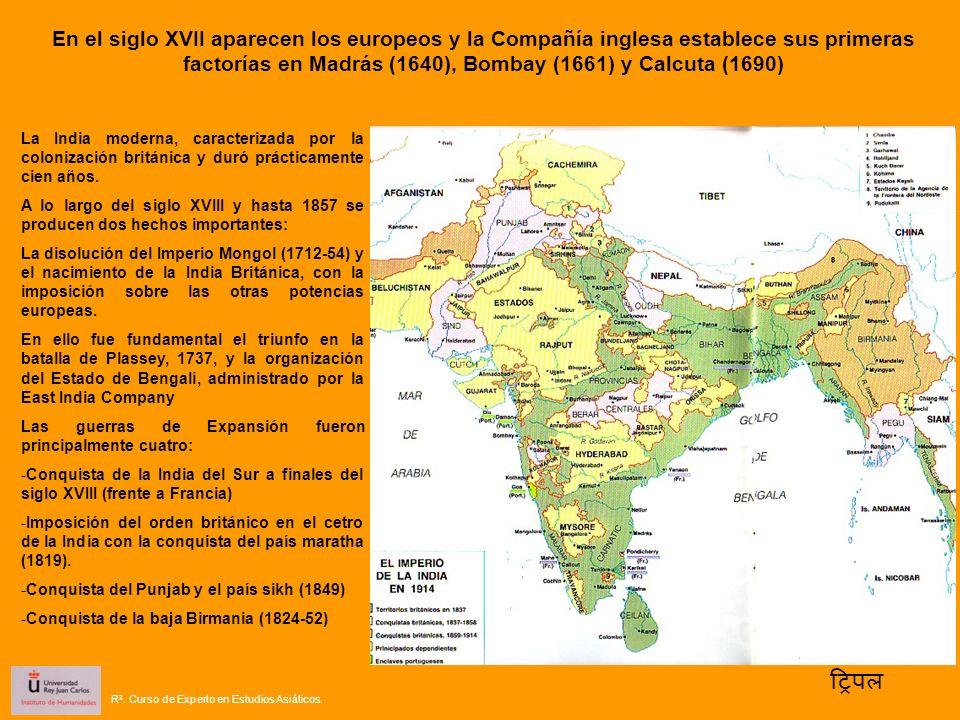 La India moderna, caracterizada por la colonización británica y duró prácticamente cien años. A lo largo del siglo XVIII y hasta 1857 se producen dos