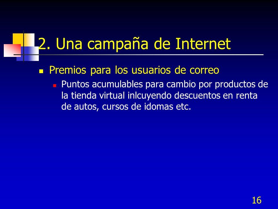 16 2. Una campaña de Internet Premios para los usuarios de correo Puntos acumulables para cambio por productos de la tienda virtual inlcuyendo descuen