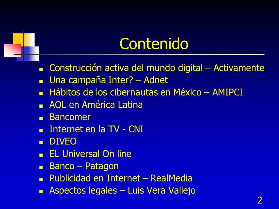 2 Contenido Construcción activa del mundo digital – Activamente Una campaña Inter? – Adnet Hábitos de los cibernautas en México – AMIPCI AOL en Améric