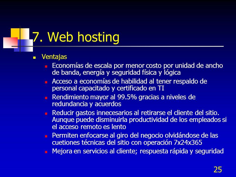 25 7. Web hosting Ventajas Economías de escala por menor costo por unidad de ancho de banda, energía y seguridad física y lógica Acceso a economías de