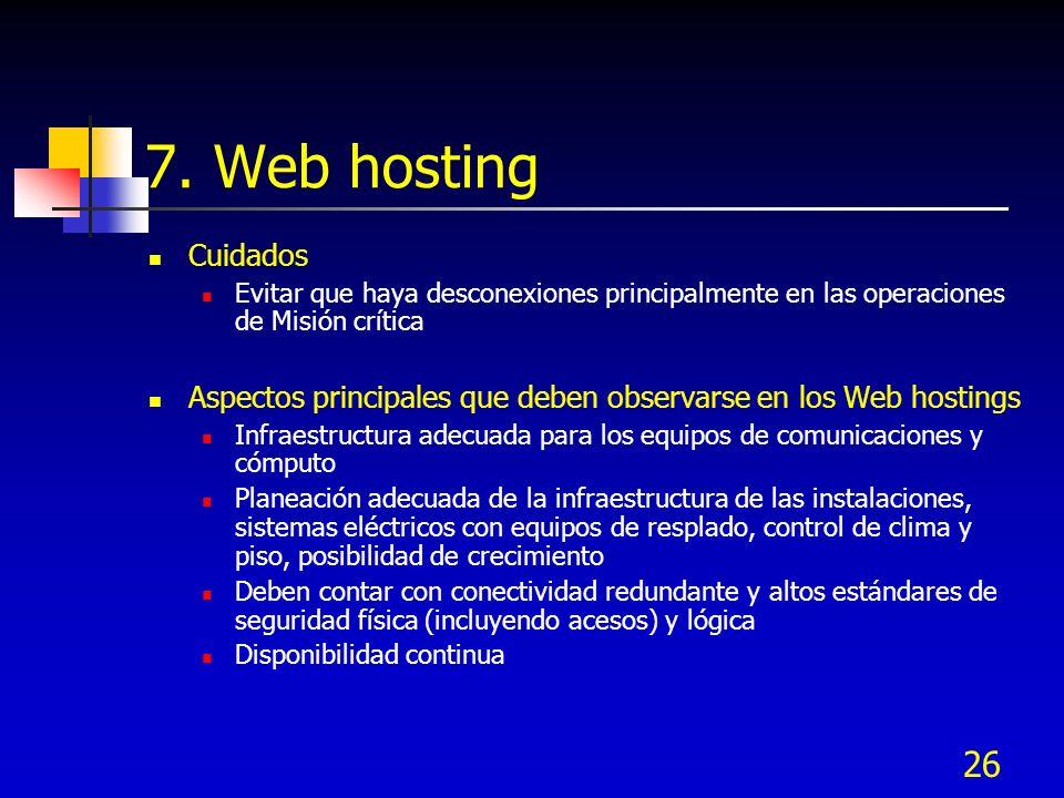 26 7. Web hosting Cuidados Evitar que haya desconexiones principalmente en las operaciones de Misión crítica Aspectos principales que deben observarse