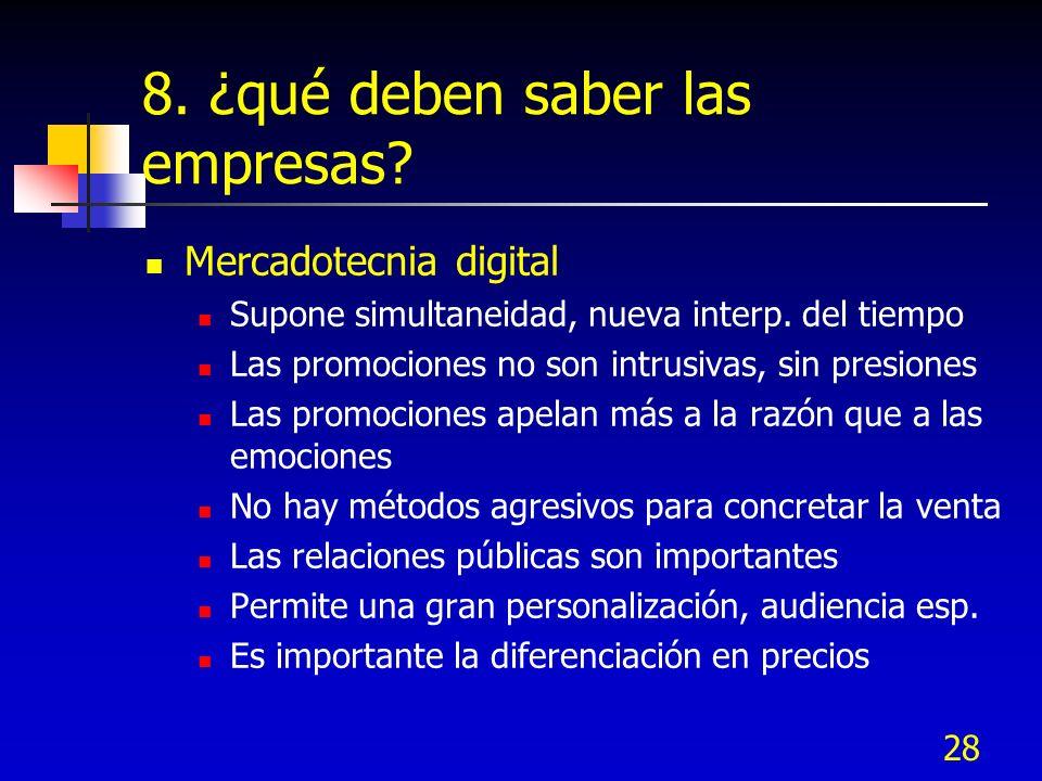 28 8. ¿qué deben saber las empresas? Mercadotecnia digital Supone simultaneidad, nueva interp. del tiempo Las promociones no son intrusivas, sin presi