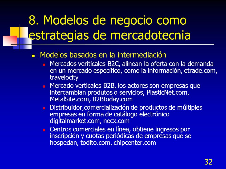 32 8. Modelos de negocio como estrategias de mercadotecnia Modelos basados en la intermediación Mercados veriticales B2C, alinean la oferta con la dem