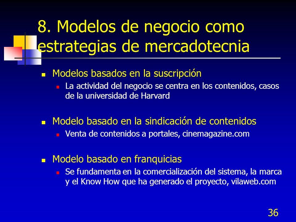 36 8. Modelos de negocio como estrategias de mercadotecnia Modelos basados en la suscripción La actividad del negocio se centra en los contenidos, cas