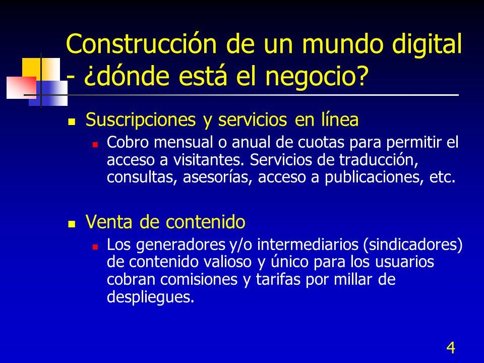 4 Construcción de un mundo digital - ¿dónde está el negocio? Suscripciones y servicios en línea Cobro mensual o anual de cuotas para permitir el acces
