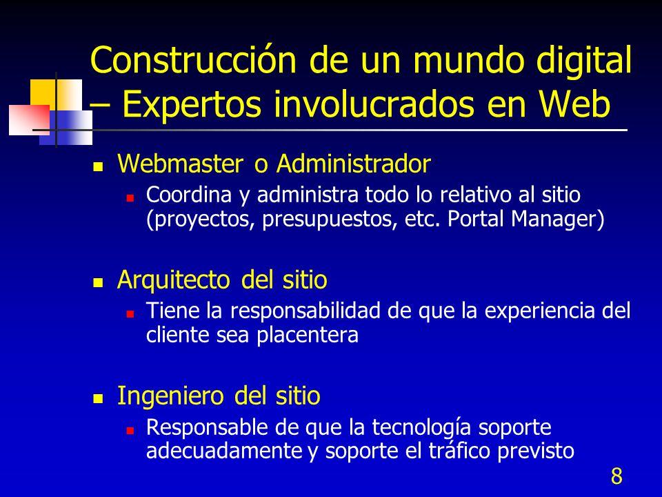 8 Construcción de un mundo digital – Expertos involucrados en Web Webmaster o Administrador Coordina y administra todo lo relativo al sitio (proyectos