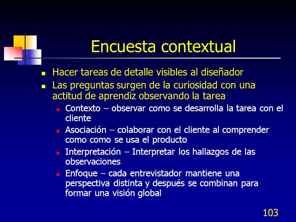 104 Encuesta contextual: Ventajas y desventajas Ventajas Puede descubrir nuevos usos y características para el producto / servicio Puede explorar usos reals vs.