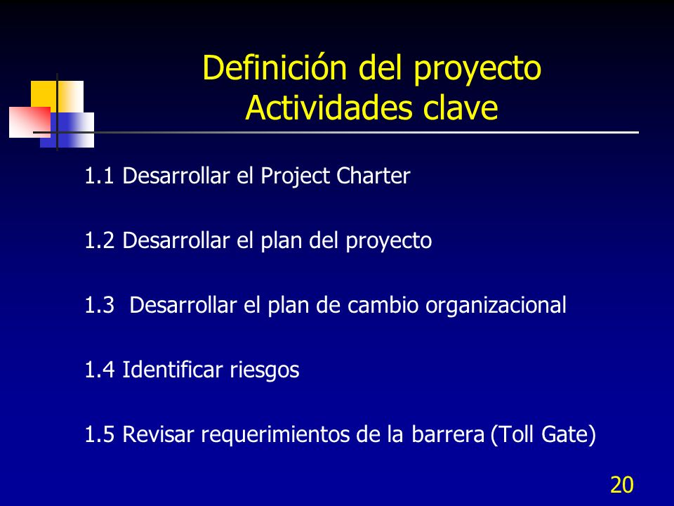 21 1.2 Desarrollar Planes del proyecto 1.2 Desarrollar Planes del proyecto 1.3 Desarrollar plan de cambio organiza- cional 1.3 Desarrollar plan de cambio organiza- cional 1.4 Identificar Riesgos 1.4 Identificar Riesgos 1.5 Revisar requeri- mientos de Tollgate 1.5 Revisar requeri- mientos de Tollgate 1.1 Desarrollar el Project Charter 1.1 Desarrollar el Project Charter D iseñar Producto D efinir Proyecto M edir Necesidades del cliente A nalizar Conceptos de Diseño V erificar Diseño Definir Proyecto Actividades clave
