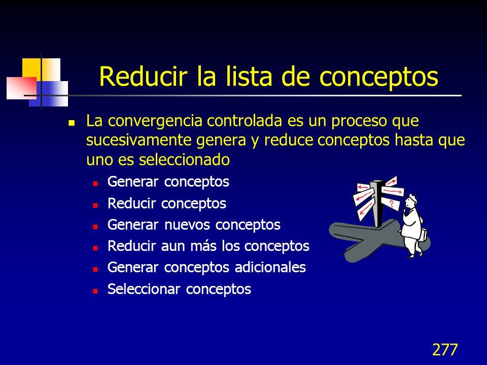 278 Convergencia reducida: Paso de reducción Eliminar conceptos que no son factibles Violar una ley de regulación Conflictos con políticas, valores o estrategias org.