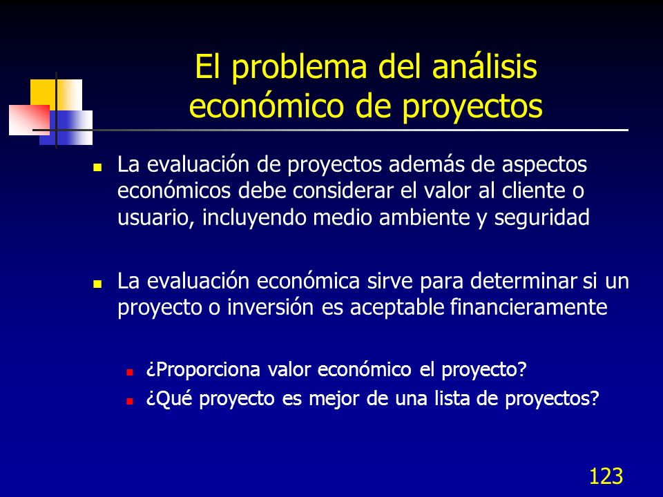 122 Análisis económico del proyecto El problema del análisis económico de proyectos El valor del dinero en el tiempo Comparación de alternativas Métod
