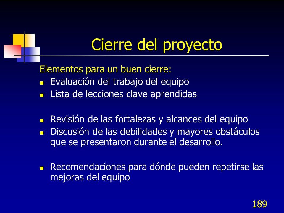 188 Cierre del proyecto Razones del cierre del proyecto: El propósito del proyecto se ha cumplido El plan de trabajo ha sido completado Los datos u ot