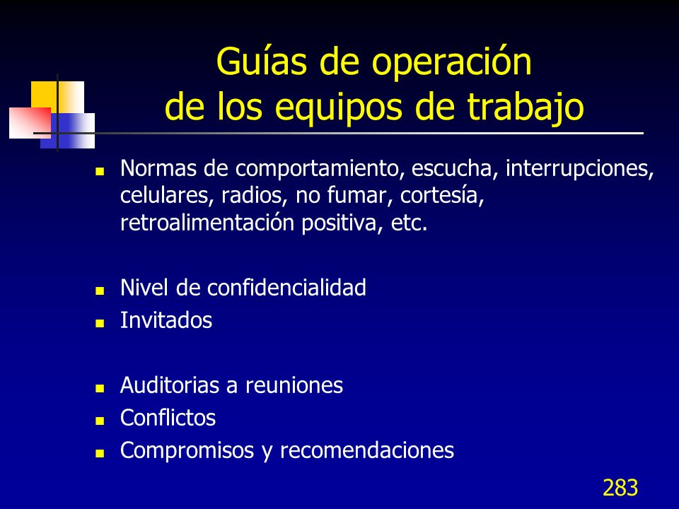 282 Guías de operación de los equipos de trabajo Agenda del equipo Asistencia, ausencias sólo justificadas Reuniones, duración, frecuencia, lugar Proc