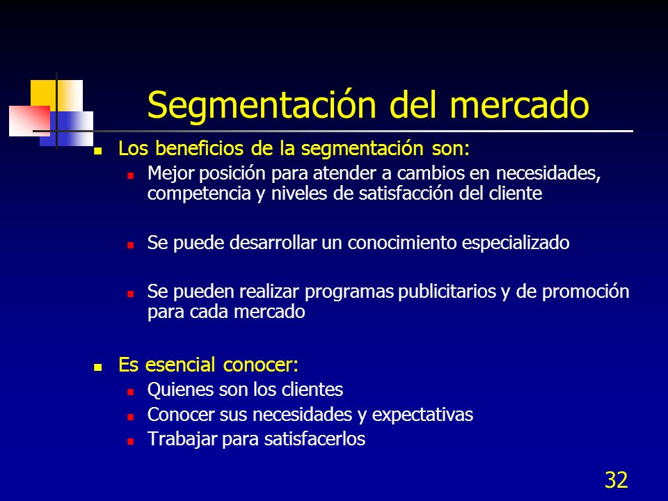 31 Segmentación del mercado La segmentación inicia por la identificación de necesidades y requerimientos, algunos segmentos son: Geográficos: regional