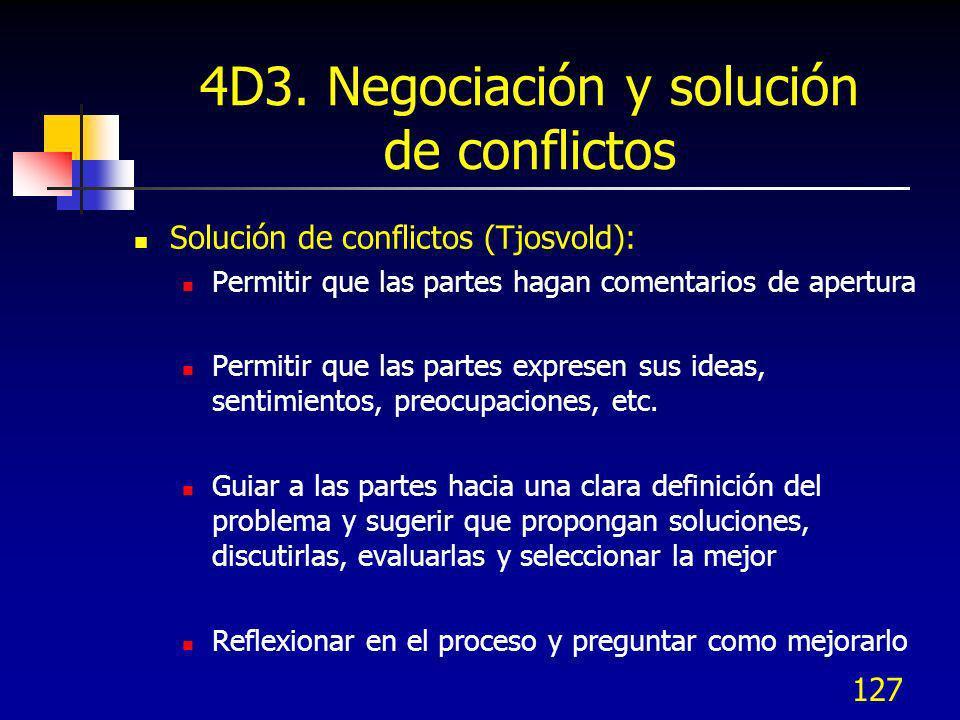 127 4D3. Negociación y solución de conflictos Solución de conflictos (Tjosvold): Permitir que las partes hagan comentarios de apertura Permitir que la