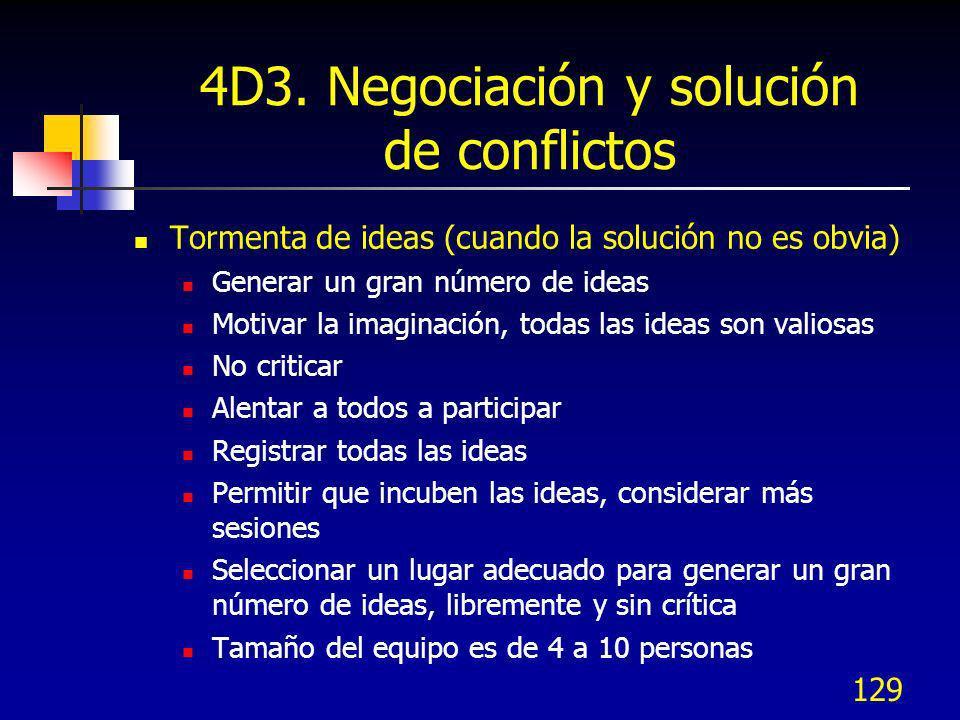 129 4D3. Negociación y solución de conflictos Tormenta de ideas (cuando la solución no es obvia) Generar un gran número de ideas Motivar la imaginació