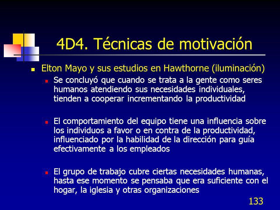 133 4D4. Técnicas de motivación Elton Mayo y sus estudios en Hawthorne (iluminación) Se concluyó que cuando se trata a la gente como seres humanos ate