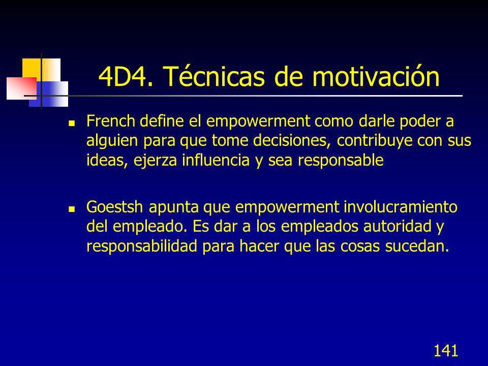 141 4D4. Técnicas de motivación French define el empowerment como darle poder a alguien para que tome decisiones, contribuye con sus ideas, ejerza inf